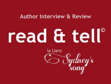 Read & Tell, author interview & book review by Ia Uaro, author of Sydney's Song novel